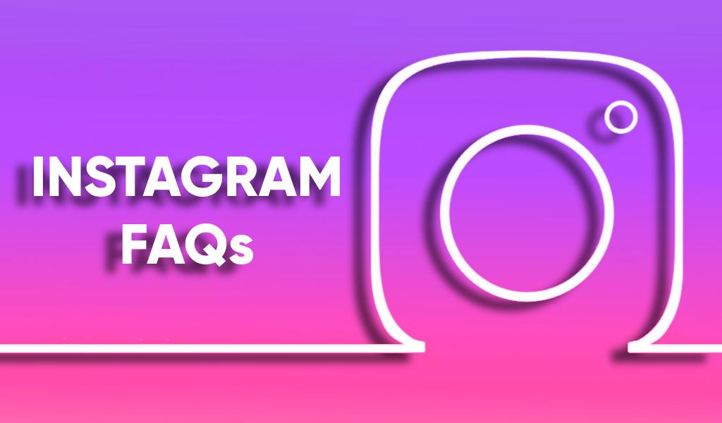 Instagram FAQs – Your Ultimate Instagram Guide